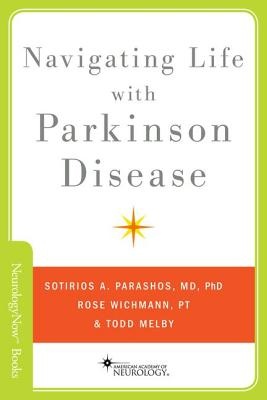 Navigating Life with Parkinson's Disease By Parashos, Sotirios/ Wichmann, Rosemary/ Melby, Todd (CON)